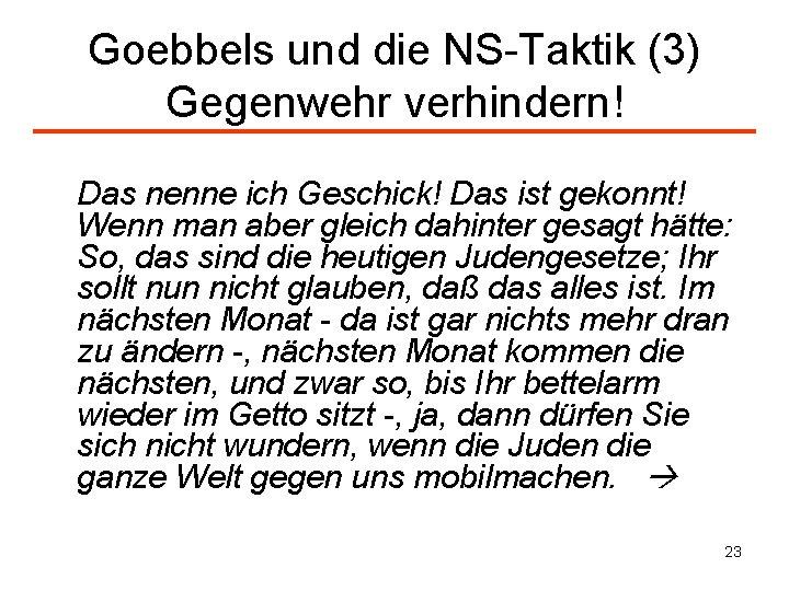 Goebbels und die NS-Taktik (3) Gegenwehr verhindern! Das nenne ich Geschick! Das ist gekonnt!