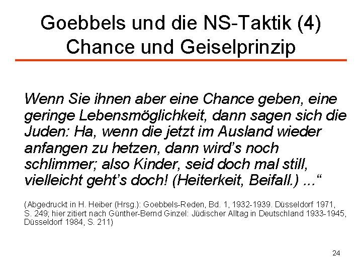 Goebbels und die NS-Taktik (4) Chance und Geiselprinzip Wenn Sie ihnen aber eine Chance