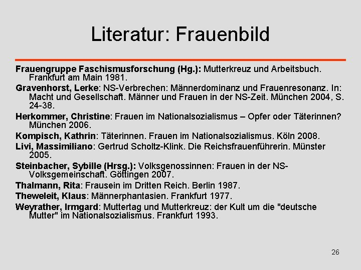 Literatur: Frauenbild Frauengruppe Faschismusforschung (Hg. ): Mutterkreuz und Arbeitsbuch. Frankfurt am Main 1981. Gravenhorst,