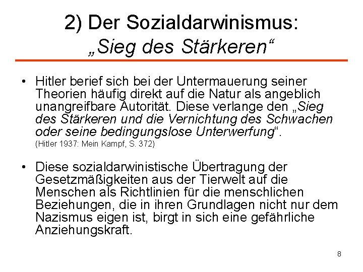 """2) Der Sozialdarwinismus: """"Sieg des Stärkeren"""" • Hitler berief sich bei der Untermauerung seiner"""
