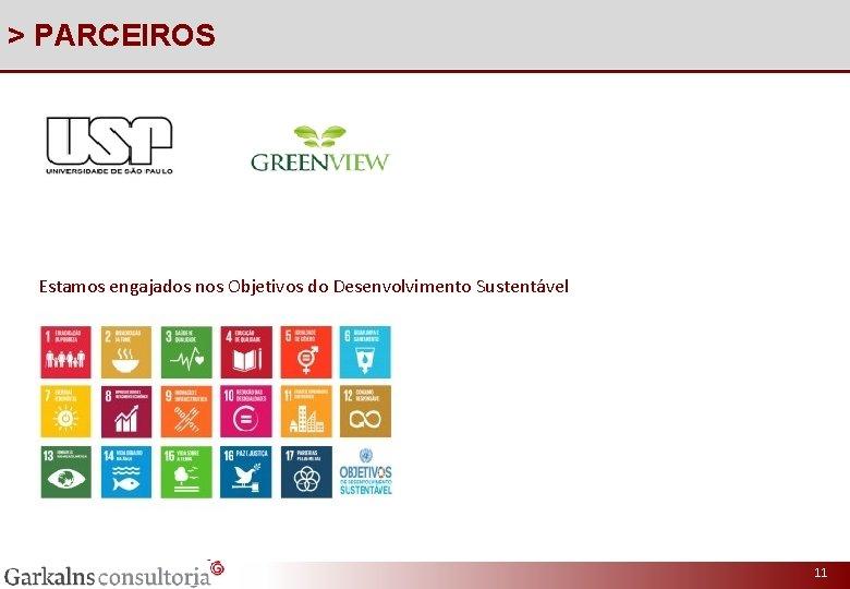 > PARCEIROS Estamos engajados nos Objetivos do Desenvolvimento Sustentável 11