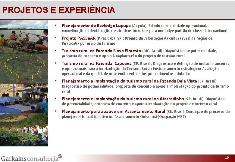 PROJETOS E EXPERIÊNCIA • Planejamento do Ecolodge Lupupa (Angola): Estudo de viabilidade operacional, conceituação