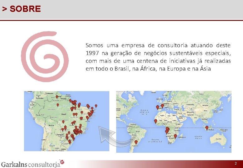 > SOBRE Somos uma empresa de consultoria atuando deste 1997 na geração de negócios