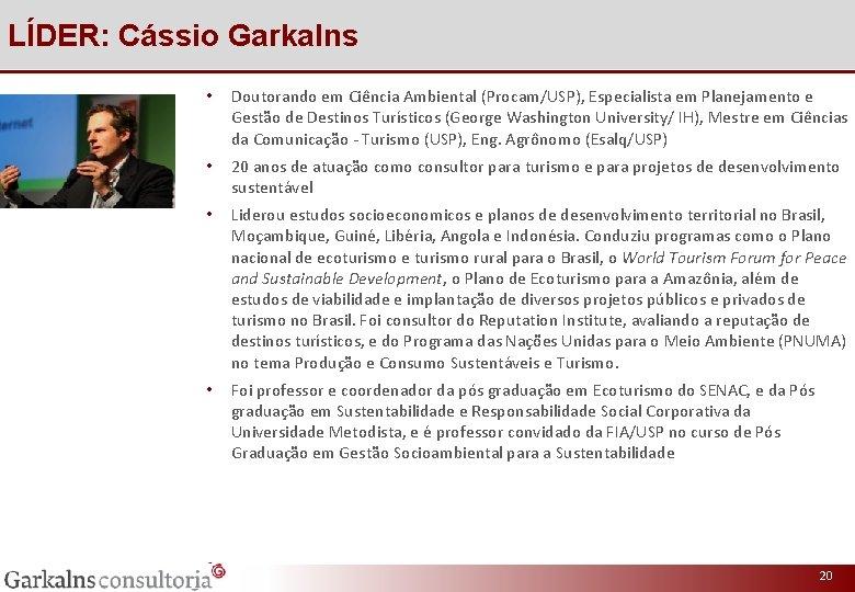 LÍDER: Cássio Garkalns • Doutorando em Ciência Ambiental (Procam/USP), Especialista em Planejamento e Gestão