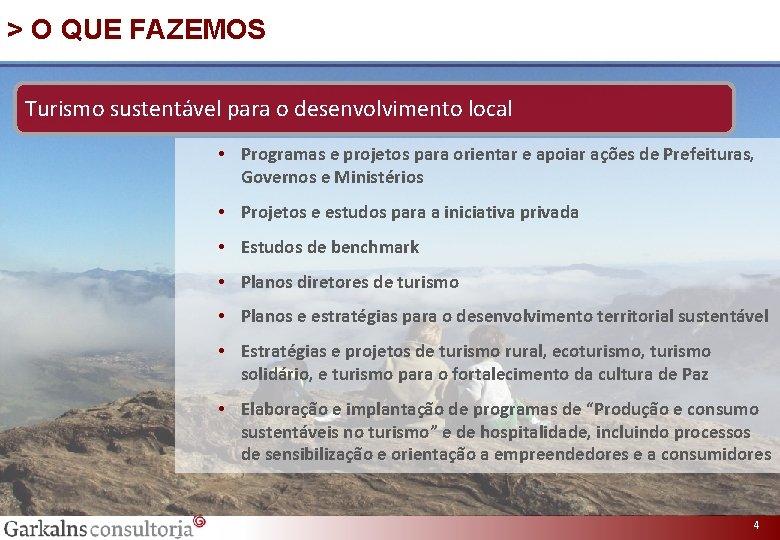 > O QUE FAZEMOS Turismo sustentável para o desenvolvimento local • Programas e projetos