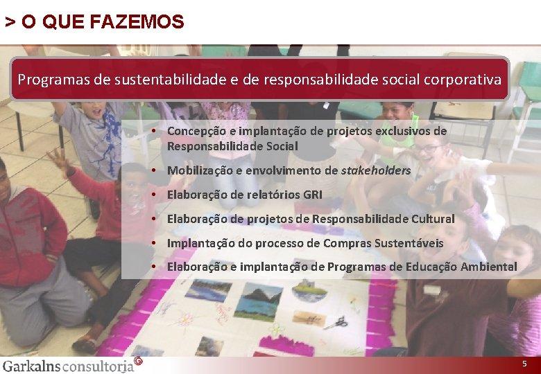 > O QUE FAZEMOS Programas de sustentabilidade e de responsabilidade social corporativa • Concepção