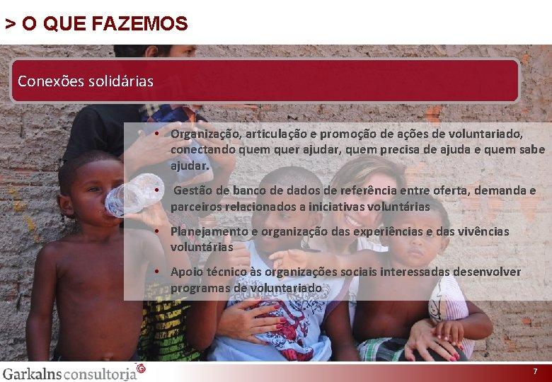 > O QUE FAZEMOS Conexões solidárias • Organização, articulação e promoção de ações de