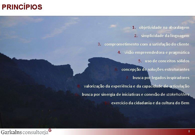 PRINCÍPIOS 1. objetividade na abordagem 2. simplicidade da linguagem 3. comprometimento com a satisfação