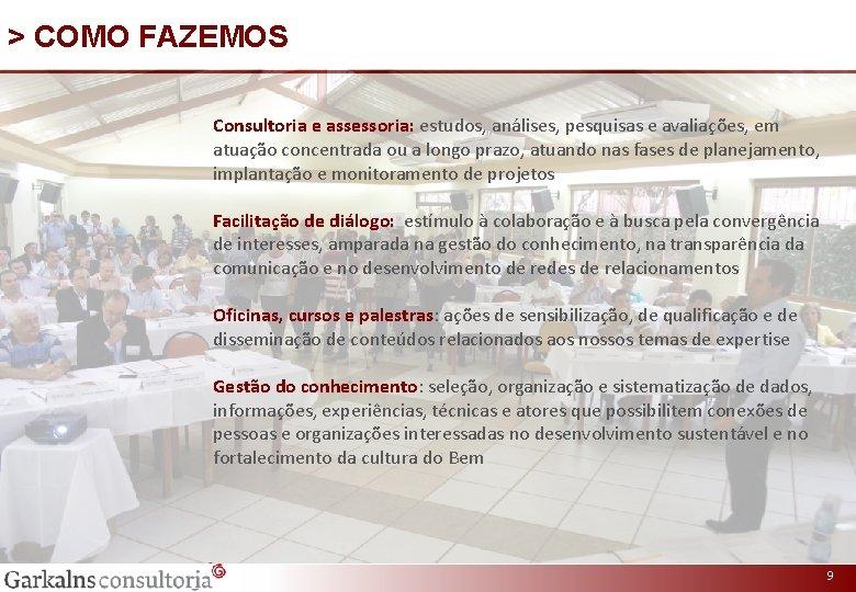 > COMO FAZEMOS Consultoria e assessoria: estudos, análises, pesquisas e avaliações, em atuação concentrada