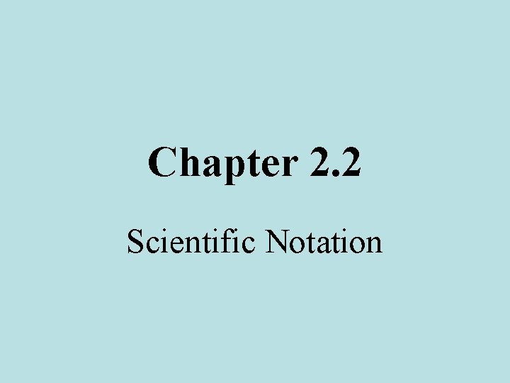 Chapter 2. 2 Scientific Notation