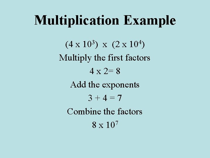 Multiplication Example (4 x 103) x (2 x 104) Multiply the first factors 4