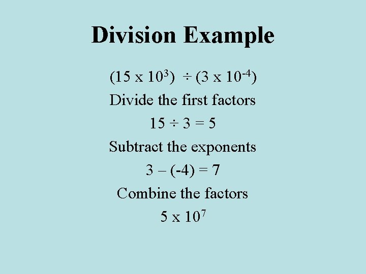 Division Example (15 x 103) ÷ (3 x 10 -4) Divide the first factors