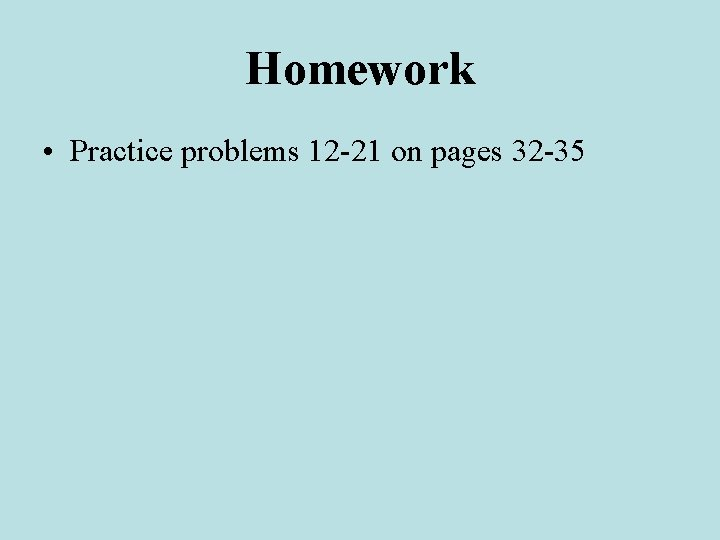Homework • Practice problems 12 -21 on pages 32 -35