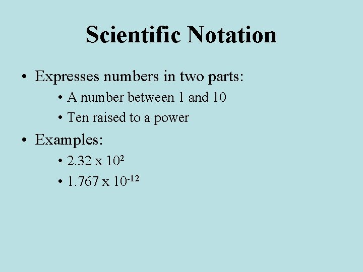 Scientific Notation • Expresses numbers in two parts: • A number between 1 and