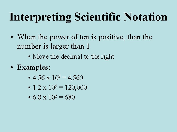 Interpreting Scientific Notation • When the power of ten is positive, than the number