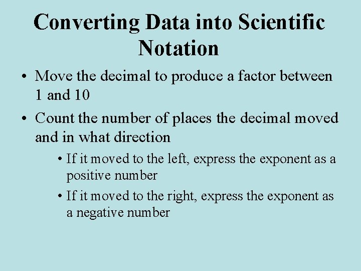 Converting Data into Scientific Notation • Move the decimal to produce a factor between