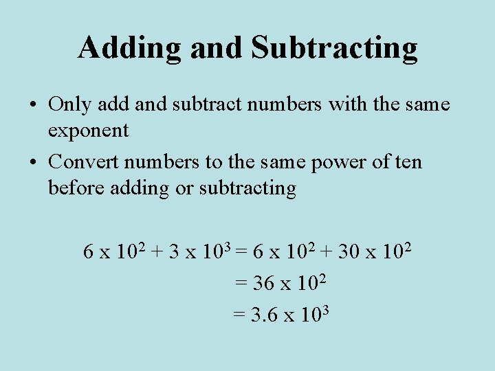 Adding and Subtracting • Only add and subtract numbers with the same exponent •