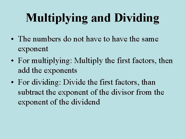 Multiplying and Dividing • The numbers do not have to have the same exponent