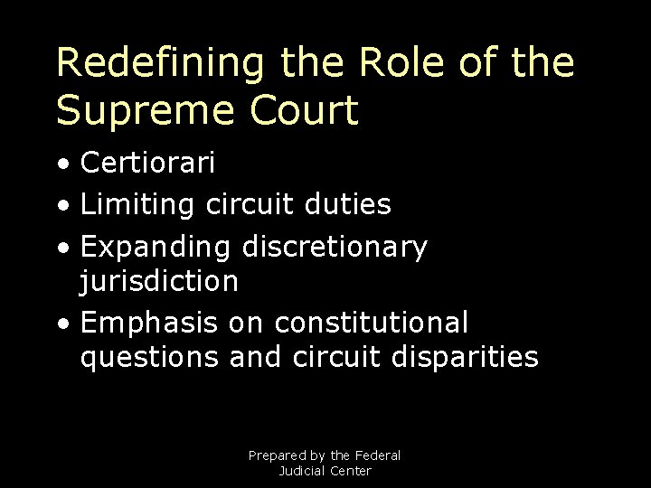 Redefining the Role of the Supreme Court • Certiorari • Limiting circuit duties •