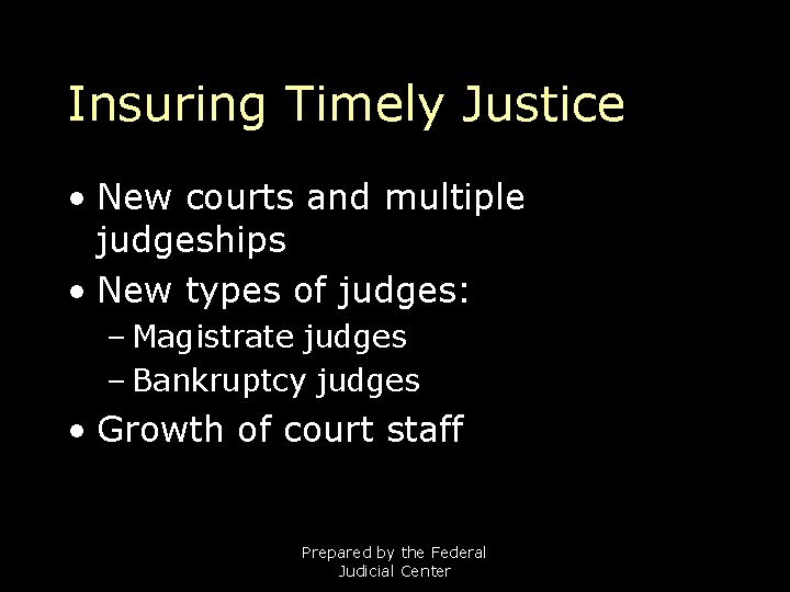 Insuring Timely Justice • New courts and multiple judgeships • New types of judges: