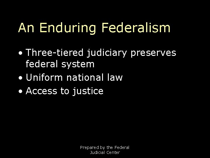 An Enduring Federalism • Three-tiered judiciary preserves federal system • Uniform national law •