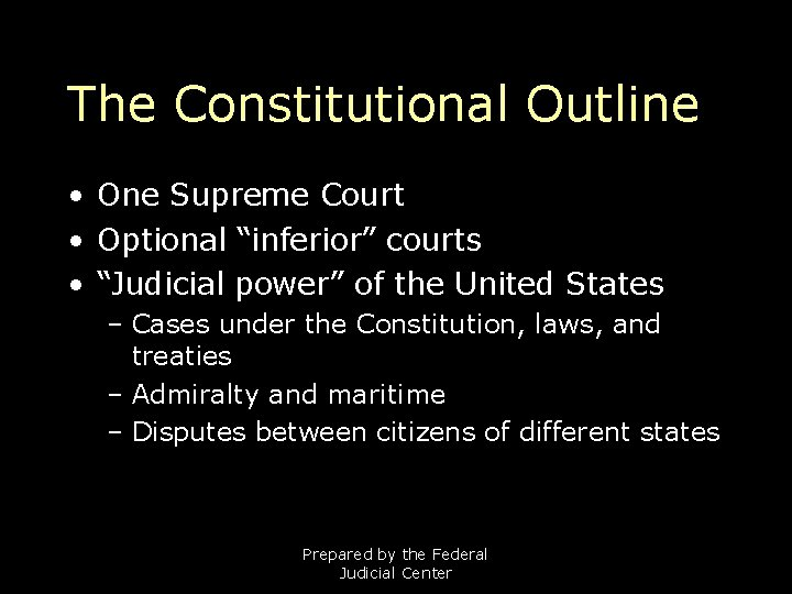 """The Constitutional Outline • One Supreme Court • Optional """"inferior"""" courts • """"Judicial power"""""""