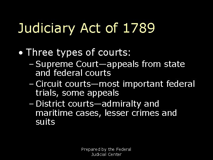 Judiciary Act of 1789 • Three types of courts: – Supreme Court—appeals from state