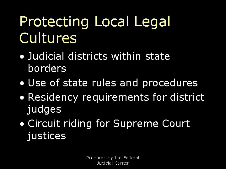 Protecting Local Legal Cultures • Judicial districts within state borders • Use of state