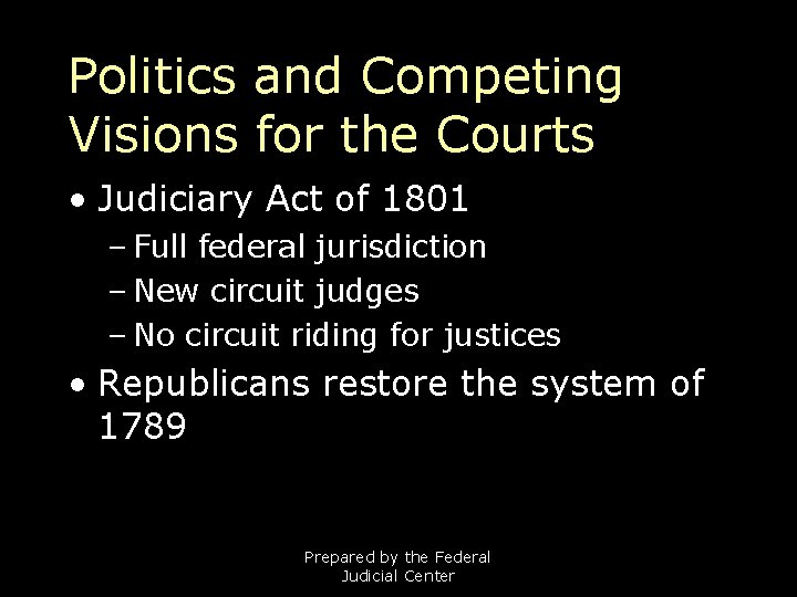 Politics and Competing Visions for the Courts • Judiciary Act of 1801 – Full