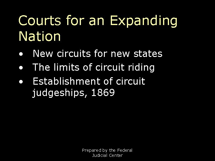 Courts for an Expanding Nation • New circuits for new states • The limits