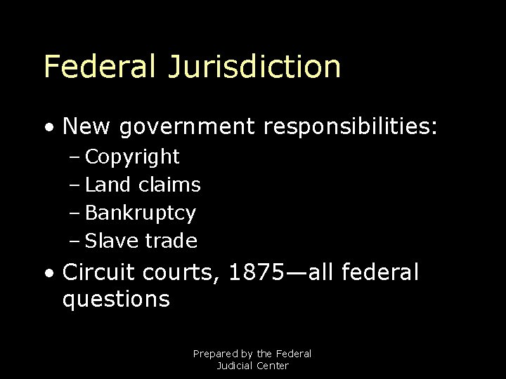 Federal Jurisdiction • New government responsibilities: – Copyright – Land claims – Bankruptcy –