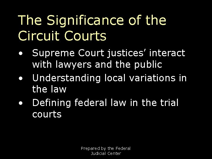 The Significance of the Circuit Courts • Supreme Court justices' interact with lawyers and