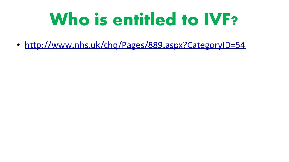 Who is entitled to IVF? • http: //www. nhs. uk/chq/Pages/889. aspx? Category. ID=54