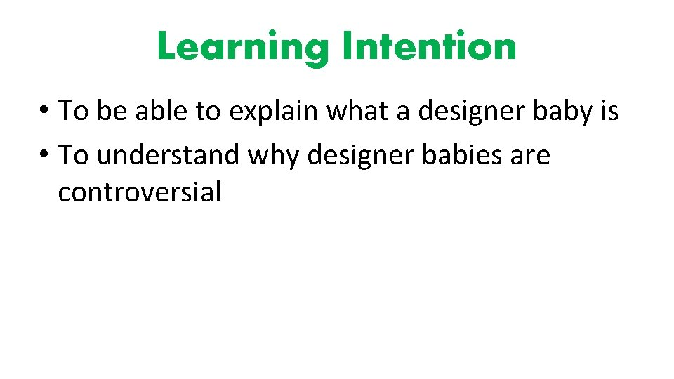 Learning Intention • To be able to explain what a designer baby is •