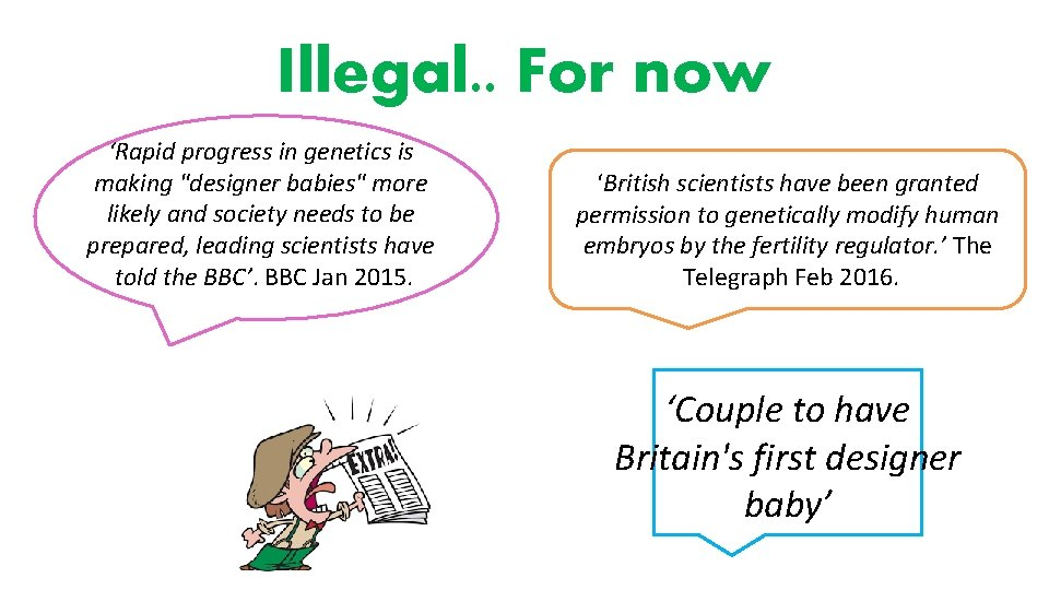 Illegal. . For now 'Rapid progress in genetics is 'British scientists have been granted