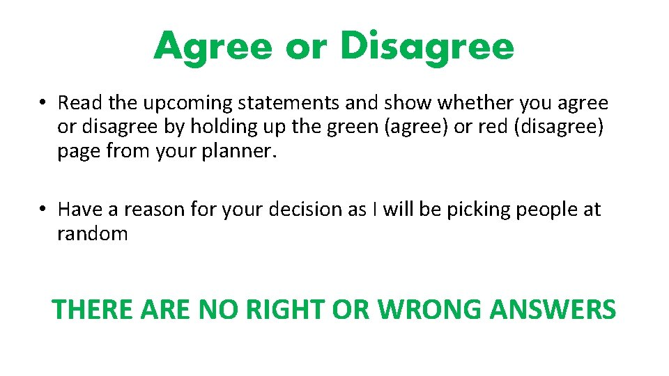 Agree or Disagree • Read the upcoming statements and show whether you agree or