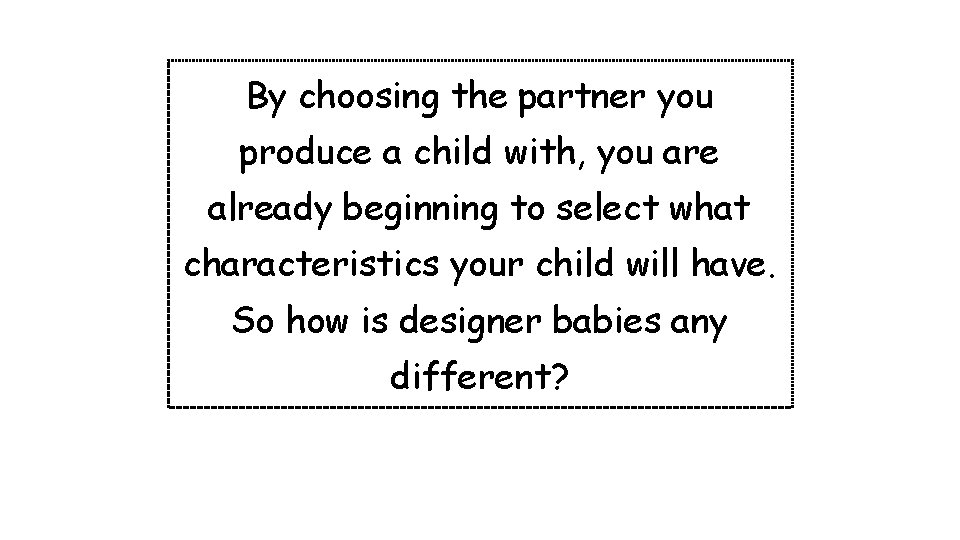 By choosing the partner you produce a child with, you are already beginning to