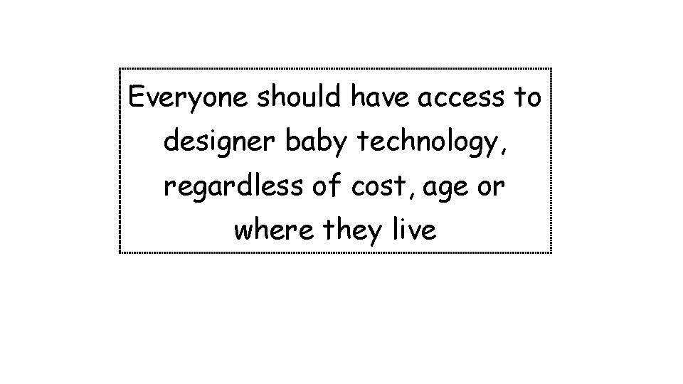 Everyone should have access to designer baby technology, regardless of cost, age or where