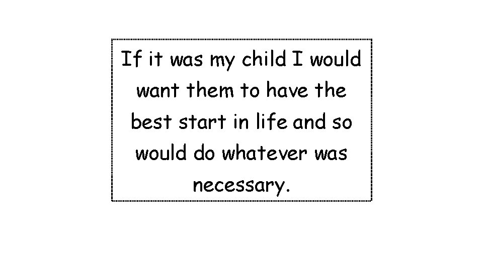 If it was my child I would want them to have the best start