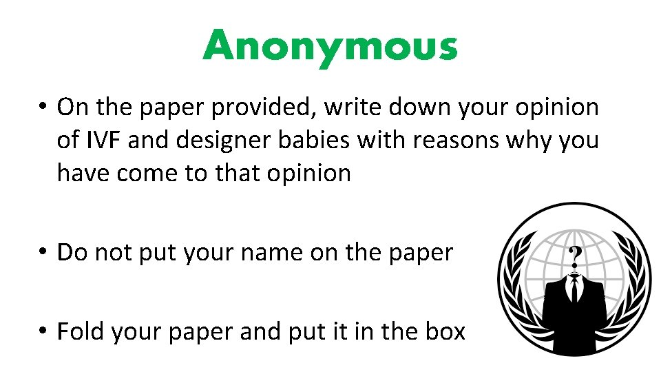 Anonymous • On the paper provided, write down your opinion of IVF and designer