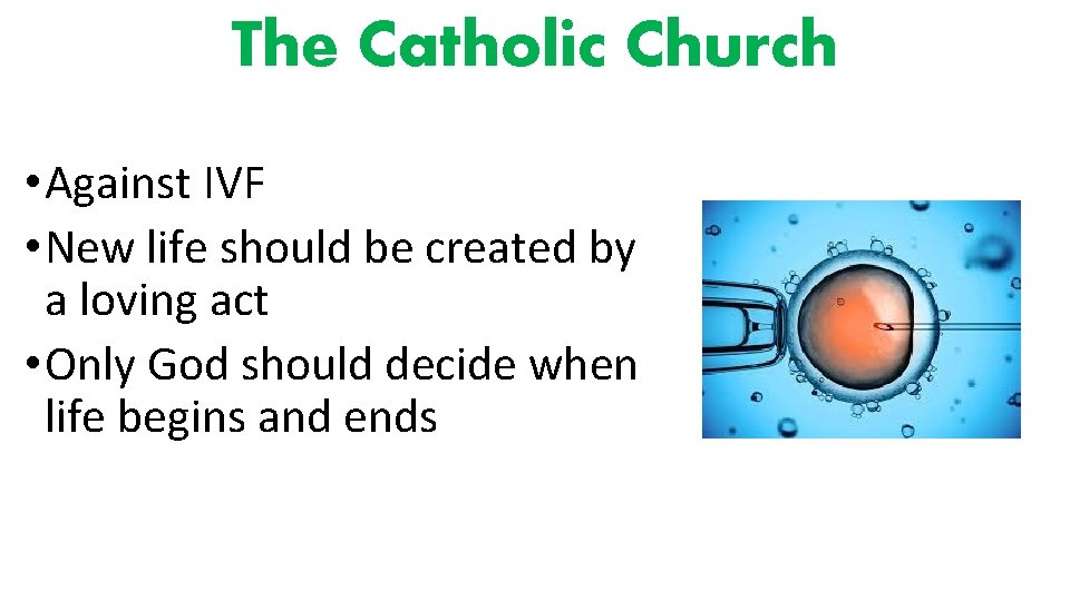 The Catholic Church • Against IVF • New life should be created by a