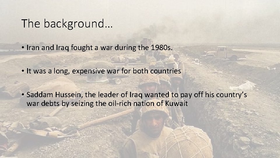 The background… • Iran and Iraq fought a war during the 1980 s. •