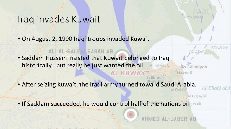 Iraq invades Kuwait • On August 2, 1990 Iraqi troops invaded Kuwait. • Saddam