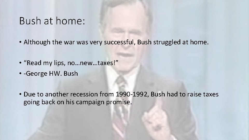 Bush at home: • Although the war was very successful, Bush struggled at home.