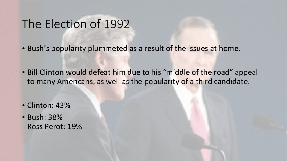 The Election of 1992 • Bush's popularity plummeted as a result of the issues