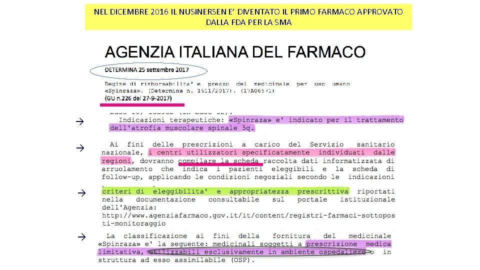 NEL DICEMBRE 2016 IL NUSINERSEN E' DIVENTATO IL PRIMO FARMACO APPROVATO DALLA FDA PER