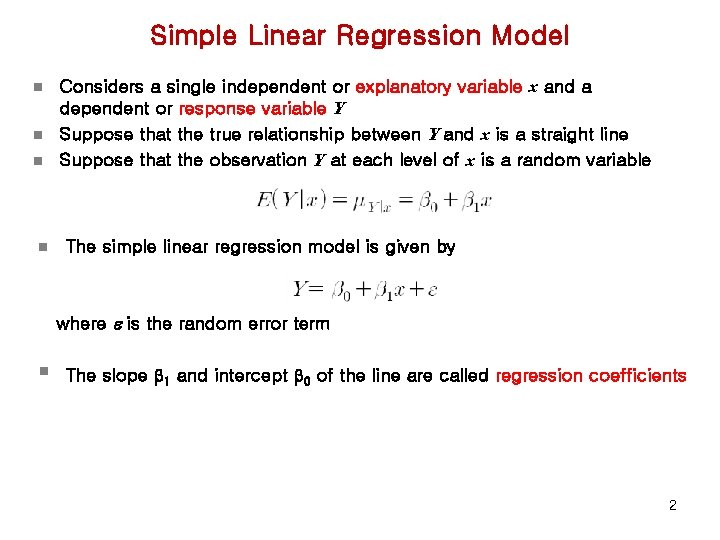 Simple Linear Regression Model n n Considers a single independent or explanatory variable x