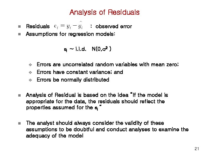 Analysis of Residuals n n Residuals : observed error Assumptions for regression models: I
