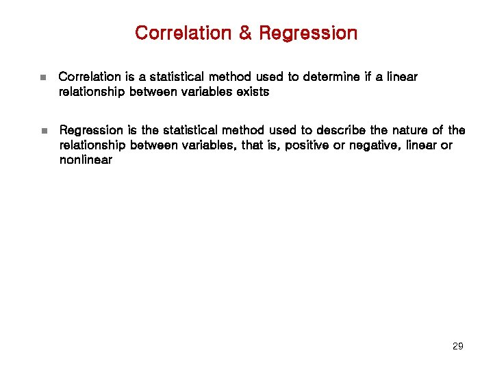 Correlation & Regression n Correlation is a statistical method used to determine if a