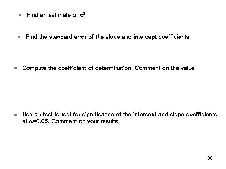 n Find an estimate of 2 n Find the standard error of the slope
